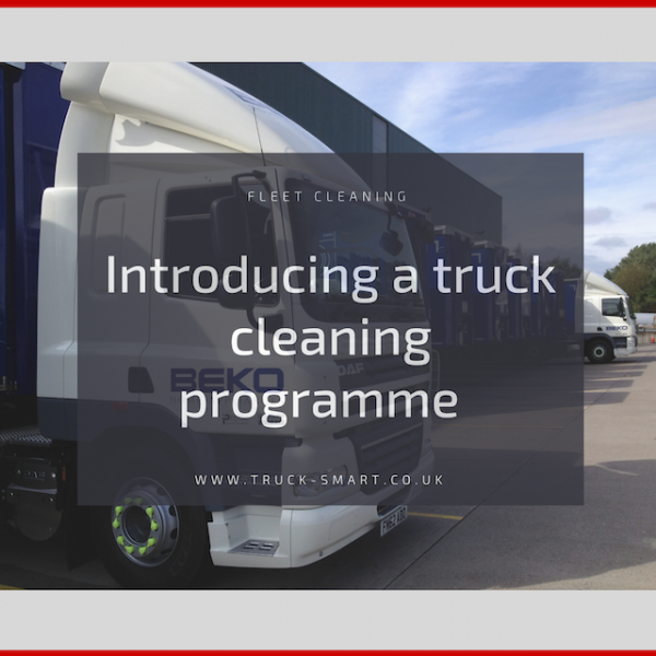 Introducing a truck cleaning programme - Three reasons why a specialist truck cleaning service is your best option